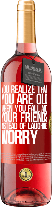 24,95 € Free Shipping   Rosé Wine ROSÉ Edition You realize that you are old when you fall and your friends, instead of laughing, worry Red Label. Customizable label Young wine Harvest 2020 Tempranillo