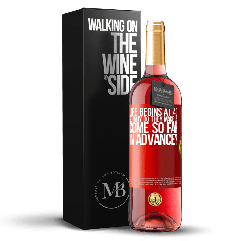 24,95 € Free Shipping   Rosé Wine ROSÉ Edition Life begins at 40. So why do they make us come so far in advance? Red Label. Customizable label Young wine Harvest 2020 Tempranillo