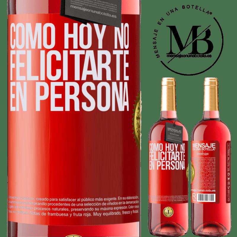 24,95 € Envoi gratuit | Vin rosé Édition ROSÉ Comment ne pas vous féliciter aujourd'hui, en personne Étiquette Rouge. Étiquette personnalisable Vin jeune Récolte 2020 Tempranillo