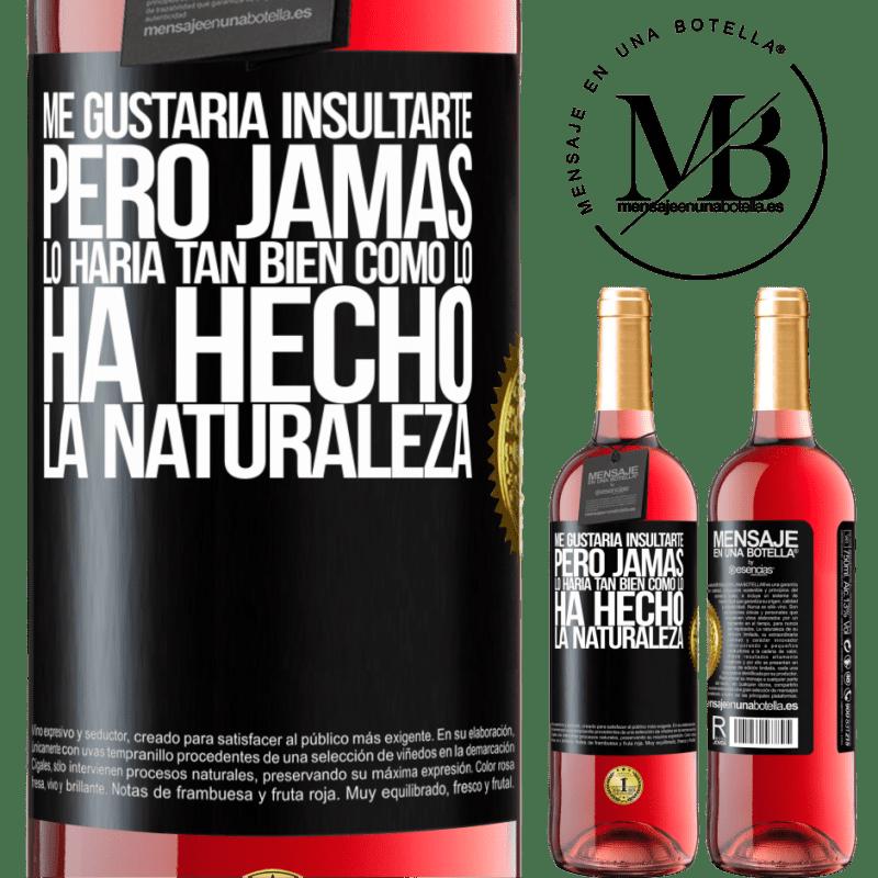 24,95 € Envoi gratuit | Vin rosé Édition ROSÉ Je voudrais vous insulter, mais je ne le ferais jamais aussi bien que la nature l'a fait Étiquette Noire. Étiquette personnalisable Vin jeune Récolte 2020 Tempranillo