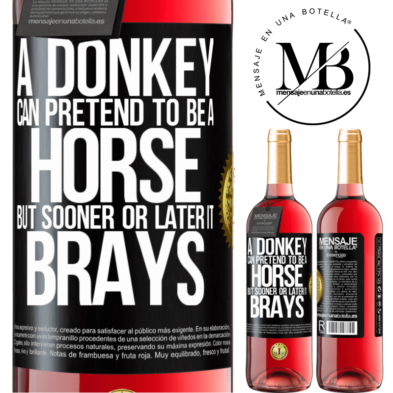 24,95 € Free Shipping   Rosé Wine ROSÉ Edition A donkey can pretend to be a horse, but sooner or later it brays Black Label. Customizable label Young wine Harvest 2020 Tempranillo
