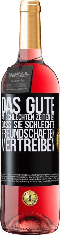 24,95 € Kostenloser Versand | Roséwein ROSÉ Ausgabe Das Gute an schlechten Zeiten ist, dass sie schlechte Freundschaften vertreiben Schwarzes Etikett. Anpassbares Etikett Junger Wein Ernte 2020 Tempranillo