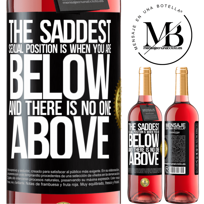 24,95 € Free Shipping | Rosé Wine ROSÉ Edition The saddest sexual position is when you are below and there is no one above Black Label. Customizable label Young wine Harvest 2020 Tempranillo