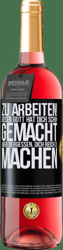 24,95 € Kostenloser Versand   Roséwein ROSÉ Ausgabe zu arbeiten! Dieser Gott hat dich schön gemacht, aber vergessen, dich reich zu machen Schwarzes Etikett. Anpassbares Etikett Junger Wein Ernte 2020 Tempranillo