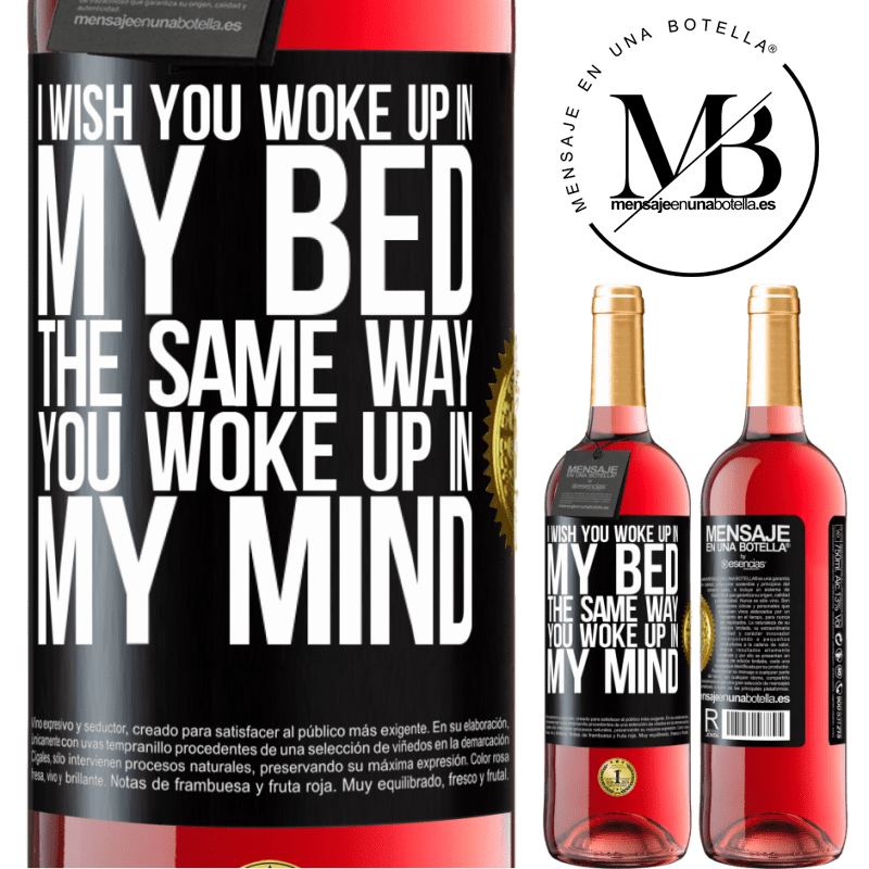 24,95 € Free Shipping   Rosé Wine ROSÉ Edition I wish you woke up in my bed the same way you woke up in my mind Black Label. Customizable label Young wine Harvest 2020 Tempranillo