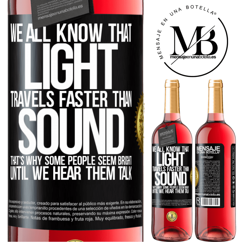 24,95 € Free Shipping   Rosé Wine ROSÉ Edition We all know that light travels faster than sound. That's why some people seem bright until we hear them talk Black Label. Customizable label Young wine Harvest 2020 Tempranillo