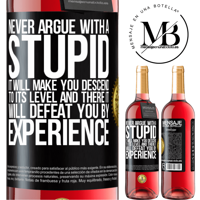 24,95 € Free Shipping | Rosé Wine ROSÉ Edition Never argue with a stupid. It will make you descend to its level and there it will defeat you by experience Black Label. Customizable label Young wine Harvest 2020 Tempranillo