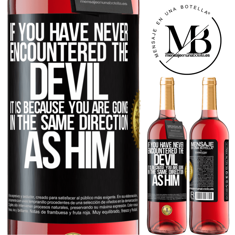 24,95 € Free Shipping | Rosé Wine ROSÉ Edition If you have never encountered the devil it is because you are going in the same direction as him Black Label. Customizable label Young wine Harvest 2020 Tempranillo