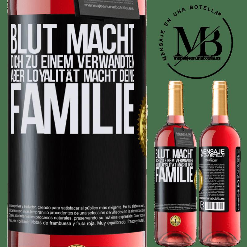 24,95 € Kostenloser Versand | Roséwein ROSÉ Ausgabe Blut macht dich zu einem Verwandten, aber Loyalität macht deine Familie Schwarzes Etikett. Anpassbares Etikett Junger Wein Ernte 2020 Tempranillo