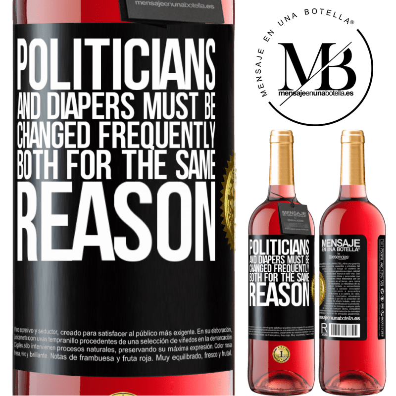 24,95 € Free Shipping | Rosé Wine ROSÉ Edition Politicians and diapers must be changed frequently. Both for the same reason Black Label. Customizable label Young wine Harvest 2020 Tempranillo