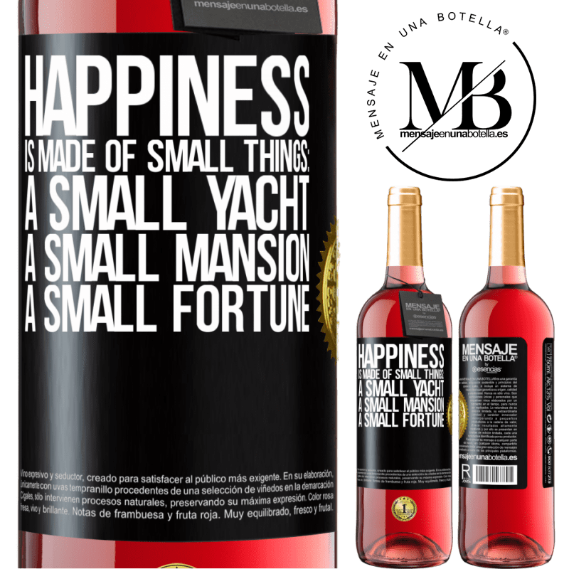 24,95 € Free Shipping   Rosé Wine ROSÉ Edition Happiness is made of small things: a small yacht, a small mansion, a small fortune Black Label. Customizable label Young wine Harvest 2020 Tempranillo