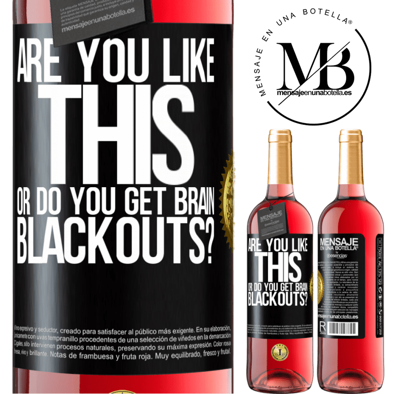 24,95 € Free Shipping | Rosé Wine ROSÉ Edition are you like this or do you get brain blackouts? Black Label. Customizable label Young wine Harvest 2020 Tempranillo