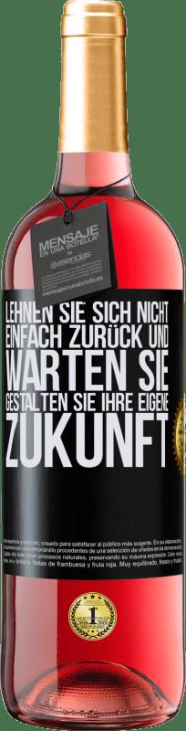 24,95 € Kostenloser Versand   Roséwein ROSÉ Ausgabe Lehnen Sie sich nicht einfach zurück und warten Sie. Gestalten Sie Ihre eigene Zukunft Schwarzes Etikett. Anpassbares Etikett Junger Wein Ernte 2020 Tempranillo