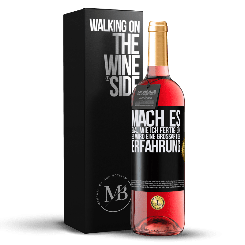 24,95 € Kostenloser Versand | Roséwein ROSÉ Ausgabe Mach es, egal wie ich fertig bin, es wird eine großartige Erfahrung Schwarzes Etikett. Anpassbares Etikett Junger Wein Ernte 2020 Tempranillo