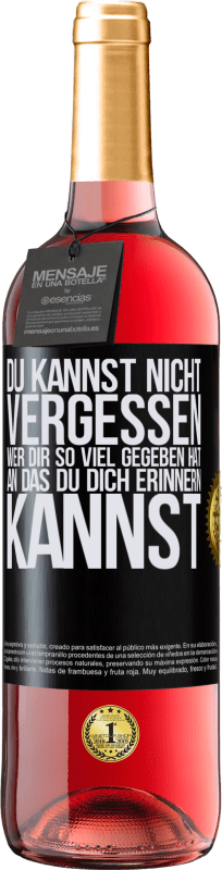 24,95 € Kostenloser Versand | Roséwein ROSÉ Ausgabe Du kannst nicht vergessen, wer dir so viel gegeben hat, an das du dich erinnern kannst Schwarzes Etikett. Anpassbares Etikett Junger Wein Ernte 2020 Tempranillo