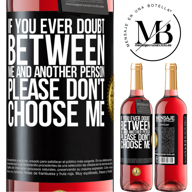 24,95 € Free Shipping | Rosé Wine ROSÉ Edition If you ever doubt between me and another person, please don't choose me Black Label. Customizable label Young wine Harvest 2020 Tempranillo