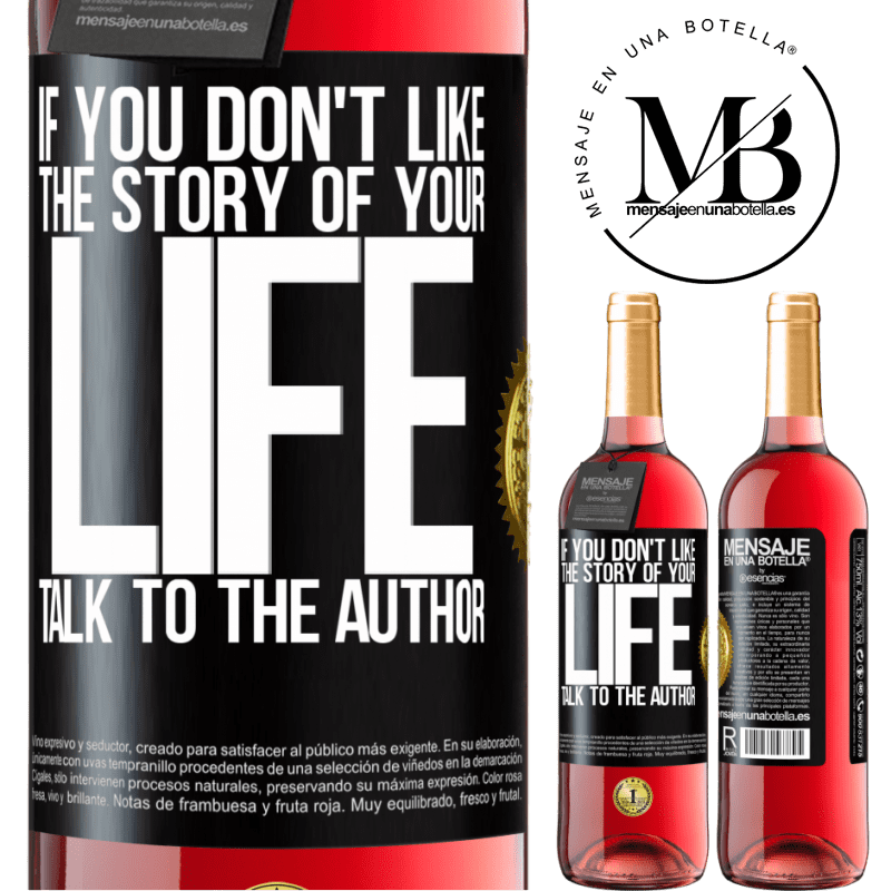 24,95 € Free Shipping | Rosé Wine ROSÉ Edition If you don't like the story of your life, talk to the author Black Label. Customizable label Young wine Harvest 2020 Tempranillo