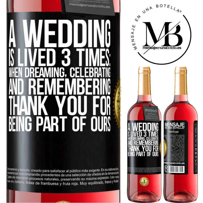 24,95 € Free Shipping   Rosé Wine ROSÉ Edition A wedding is lived 3 times: when dreaming, celebrating and remembering. Thank you for being part of ours Black Label. Customizable label Young wine Harvest 2020 Tempranillo