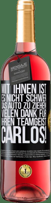 24,95 € Kostenloser Versand   Roséwein ROSÉ Ausgabe Mit Ihnen ist es nicht schwer, das Auto zu ziehen! Vielen Dank für Ihren Teamgeist Carlos! Schwarzes Etikett. Anpassbares Etikett Junger Wein Ernte 2020 Tempranillo