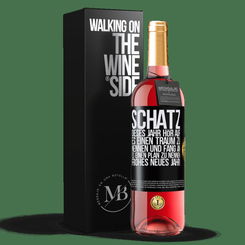 24,95 € Kostenloser Versand   Roséwein ROSÉ Ausgabe Schatz, dieses Jahr hör auf, es einen Traum zu nennen und fang an, es einen Plan zu nennen. Frohes neues Jahr! Schwarzes Etikett. Anpassbares Etikett Junger Wein Ernte 2020 Tempranillo
