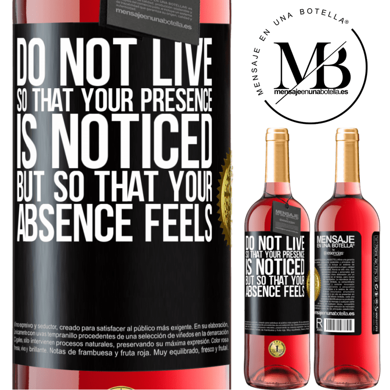 24,95 € Free Shipping   Rosé Wine ROSÉ Edition Do not live so that your presence is noticed, but so that your absence feels Black Label. Customizable label Young wine Harvest 2020 Tempranillo
