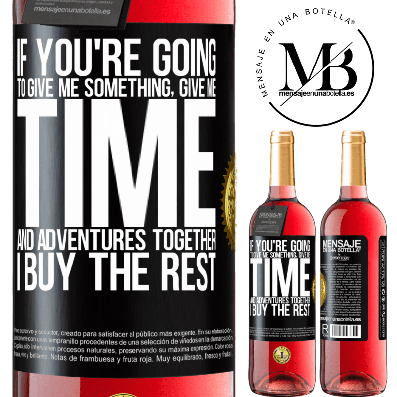 24,95 € Free Shipping | Rosé Wine ROSÉ Edition If you're going to give me something, give me time and adventures together. I buy the rest Black Label. Customizable label Young wine Harvest 2020 Tempranillo
