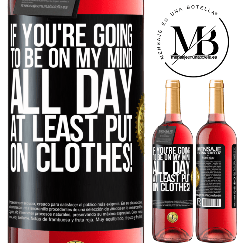 24,95 € Free Shipping   Rosé Wine ROSÉ Edition If you're going to be on my mind all day, at least put on clothes! Black Label. Customizable label Young wine Harvest 2020 Tempranillo