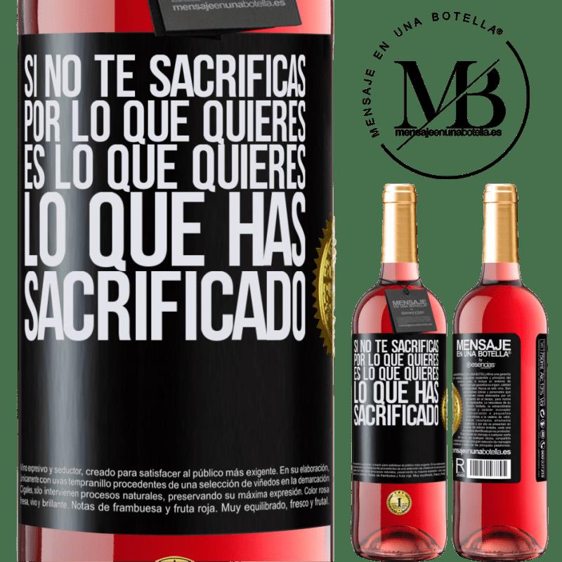 24,95 € Envoi gratuit | Vin rosé Édition ROSÉ Si vous ne sacrifiez pas pour ce que vous voulez, c'est ce que vous voulez que vous avez sacrifié Étiquette Noire. Étiquette personnalisable Vin jeune Récolte 2020 Tempranillo