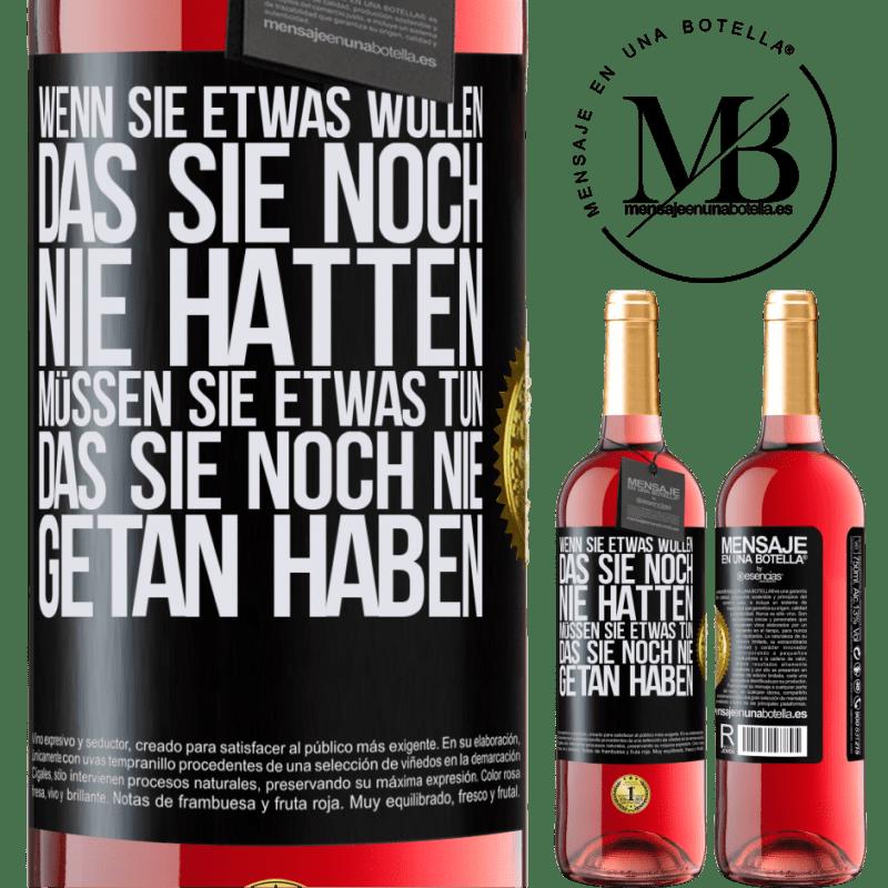 24,95 € Kostenloser Versand | Roséwein ROSÉ Ausgabe Wenn Sie etwas wollen, das Sie noch nie hatten, müssen Sie etwas tun, das Sie noch nie getan haben Schwarzes Etikett. Anpassbares Etikett Junger Wein Ernte 2020 Tempranillo