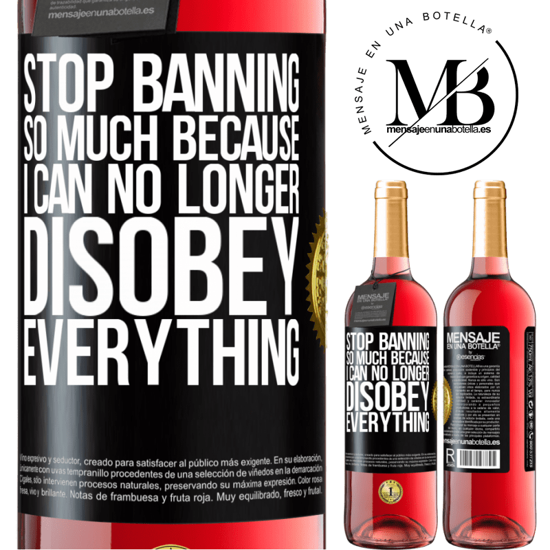 24,95 € Free Shipping   Rosé Wine ROSÉ Edition Stop banning so much because I can no longer disobey everything Black Label. Customizable label Young wine Harvest 2020 Tempranillo