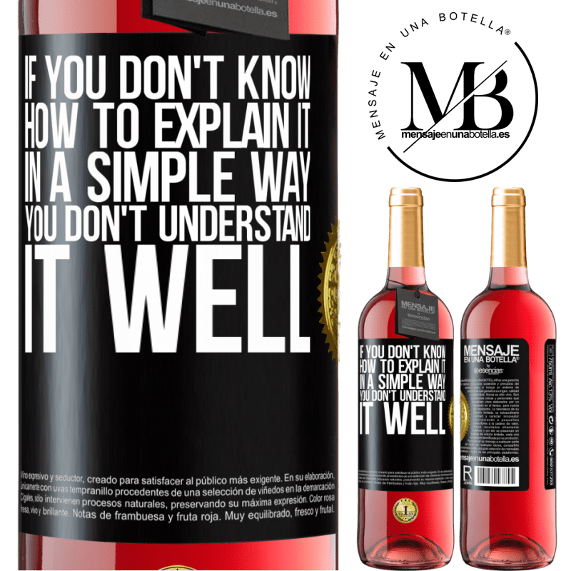 24,95 € Free Shipping | Rosé Wine ROSÉ Edition If you don't know how to explain it in a simple way, you don't understand it well Black Label. Customizable label Young wine Harvest 2020 Tempranillo