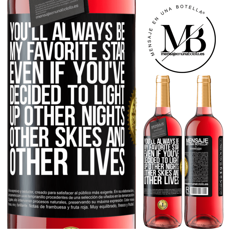 24,95 € Free Shipping   Rosé Wine ROSÉ Edition You'll always be my favorite star, even if you've decided to light up other nights, other skies and other lives Black Label. Customizable label Young wine Harvest 2020 Tempranillo