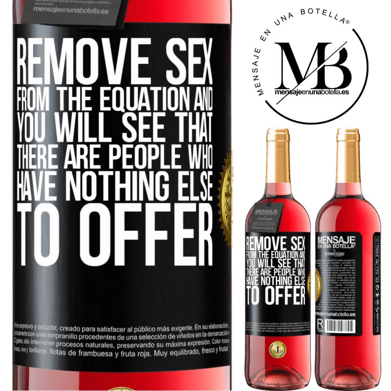 24,95 € Free Shipping | Rosé Wine ROSÉ Edition Remove sex from the equation and you will see that there are people who have nothing else to offer Black Label. Customizable label Young wine Harvest 2020 Tempranillo