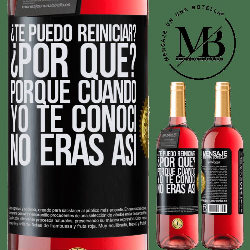 24,95 € Envoi gratuit   Vin rosé Édition ROSÉ puis-je vous redémarrer Parce que? Parce que quand je t'ai rencontré tu n'étais pas comme ça Étiquette Noire. Étiquette personnalisable Vin jeune Récolte 2020 Tempranillo