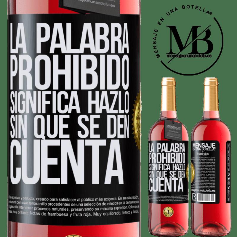 24,95 € Envoi gratuit   Vin rosé Édition ROSÉ Le mot INTERDIT signifie le faire sans qu'ils s'en rendent compte Étiquette Noire. Étiquette personnalisable Vin jeune Récolte 2020 Tempranillo
