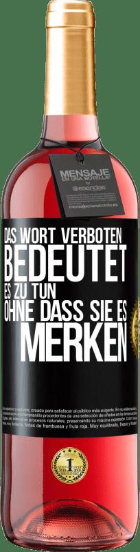 24,95 € Kostenloser Versand | Roséwein ROSÉ Ausgabe Das Wort VERBOTEN bedeutet, es zu tun, ohne dass sie es merken Schwarzes Etikett. Anpassbares Etikett Junger Wein Ernte 2020 Tempranillo