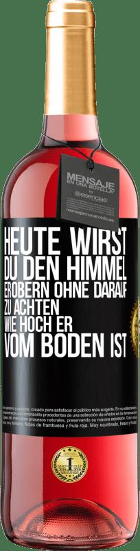 24,95 € Kostenloser Versand   Roséwein ROSÉ Ausgabe Heute wirst du den Himmel erobern, ohne darauf zu achten, wie hoch er vom Boden ist Schwarzes Etikett. Anpassbares Etikett Junger Wein Ernte 2020 Tempranillo