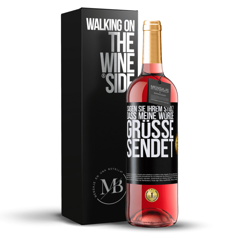 24,95 € Kostenloser Versand | Roséwein ROSÉ Ausgabe Sagen Sie Ihrem Stolz, dass meine Würde Grüße sendet Schwarzes Etikett. Anpassbares Etikett Junger Wein Ernte 2020 Tempranillo