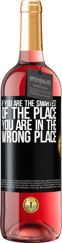 24,95 € | Rosé Wine ROSÉ Edition If you are the smartest of the place, you are in the wrong place Black Label. Customizable label Young wine Harvest 2020 Tempranillo