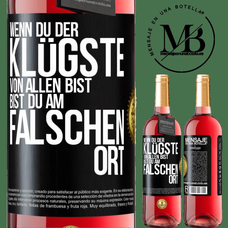 24,95 € Kostenloser Versand | Roséwein ROSÉ Ausgabe Wenn Sie der klügste von allen sind, sind Sie am falschen Ort Schwarzes Etikett. Anpassbares Etikett Junger Wein Ernte 2020 Tempranillo