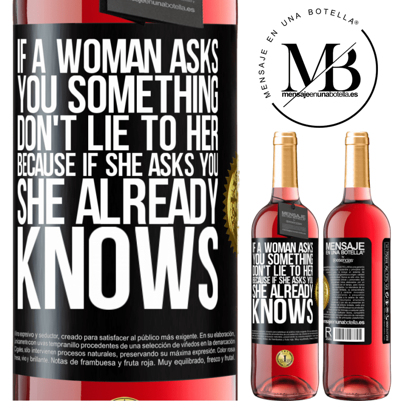 24,95 € Free Shipping | Rosé Wine ROSÉ Edition If a woman asks you something, don't lie to her, because if she asks you, she already knows Black Label. Customizable label Young wine Harvest 2020 Tempranillo