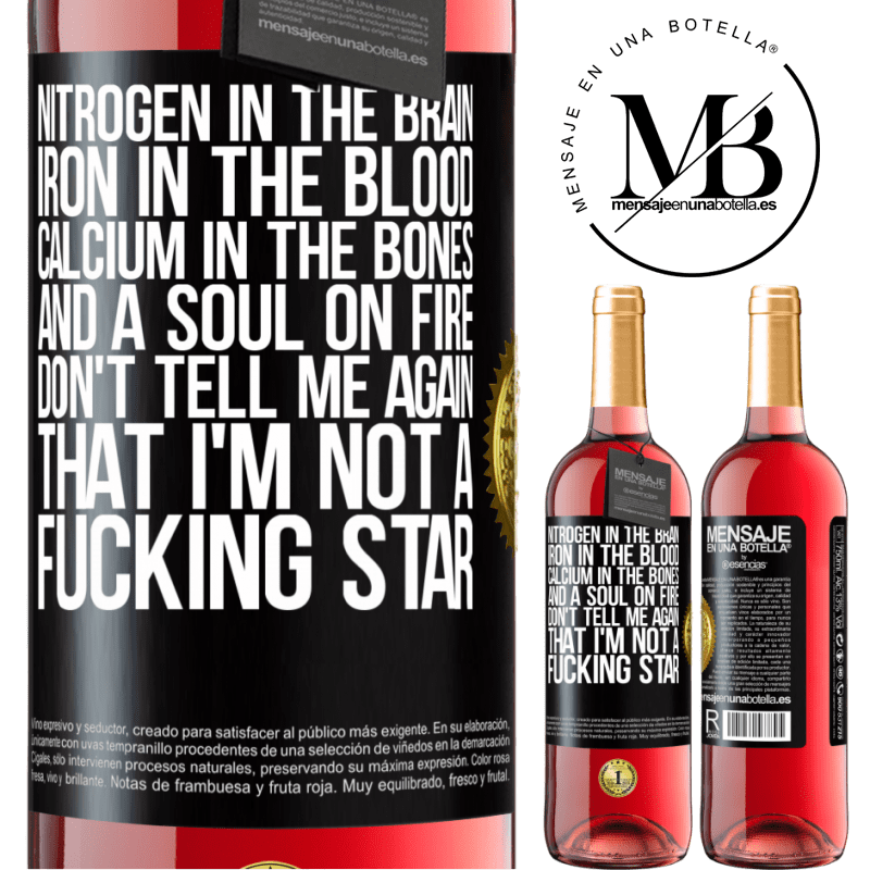 24,95 € Free Shipping | Rosé Wine ROSÉ Edition Nitrogen in the brain, iron in the blood, calcium in the bones, and a soul on fire. Don't tell me again that I'm not a Black Label. Customizable label Young wine Harvest 2020 Tempranillo