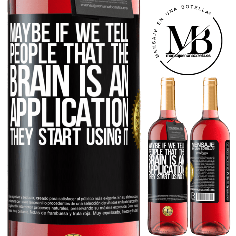 24,95 € Free Shipping   Rosé Wine ROSÉ Edition Maybe if we tell people that the brain is an application, they start using it Black Label. Customizable label Young wine Harvest 2020 Tempranillo