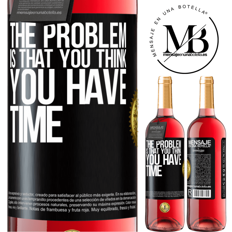 24,95 € Free Shipping | Rosé Wine ROSÉ Edition The problem is that you think you have time Black Label. Customizable label Young wine Harvest 2020 Tempranillo