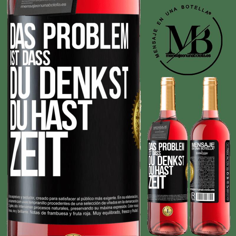 24,95 € Kostenloser Versand | Roséwein ROSÉ Ausgabe Das Problem ist, dass Sie denken, Sie haben Zeit Schwarzes Etikett. Anpassbares Etikett Junger Wein Ernte 2020 Tempranillo