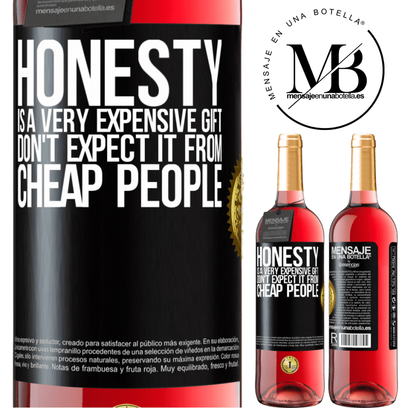 24,95 € Free Shipping   Rosé Wine ROSÉ Edition Honesty is a very expensive gift. Don't expect it from cheap people Black Label. Customizable label Young wine Harvest 2020 Tempranillo