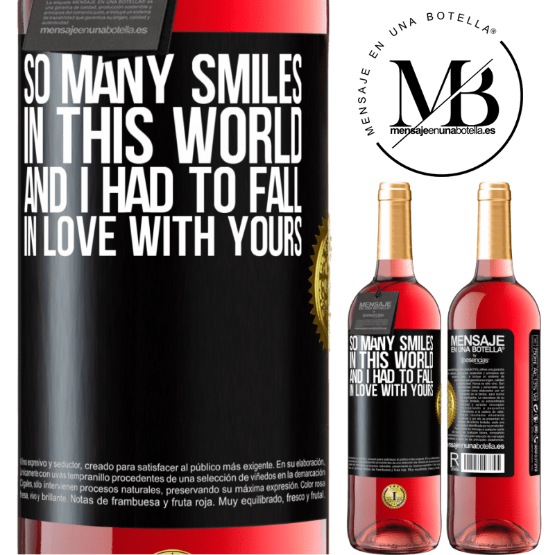 24,95 € Free Shipping | Rosé Wine ROSÉ Edition So many smiles in this world, and I had to fall in love with yours Black Label. Customizable label Young wine Harvest 2020 Tempranillo