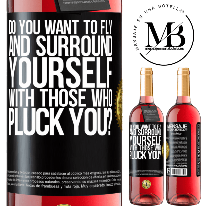 24,95 € Free Shipping | Rosé Wine ROSÉ Edition do you want to fly and surround yourself with those who pluck you? Black Label. Customizable label Young wine Harvest 2020 Tempranillo