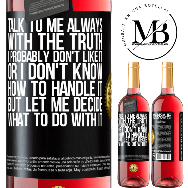 24,95 € Free Shipping | Rosé Wine ROSÉ Edition Talk to me always with the truth. I probably don't like it, or I don't know how to handle it, but let me decide what to do Black Label. Customizable label Young wine Harvest 2020 Tempranillo