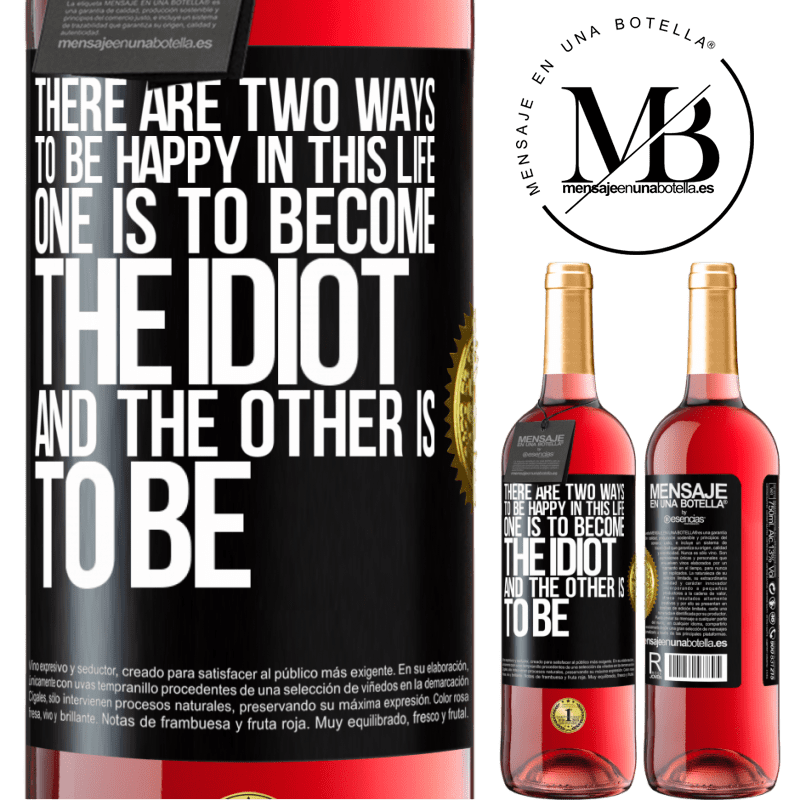 24,95 € Free Shipping | Rosé Wine ROSÉ Edition There are two ways to be happy in this life. One is to become the idiot, and the other is to be Black Label. Customizable label Young wine Harvest 2020 Tempranillo